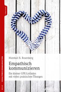 Marshall B. Rosenberg: Empathisch kommunizieren